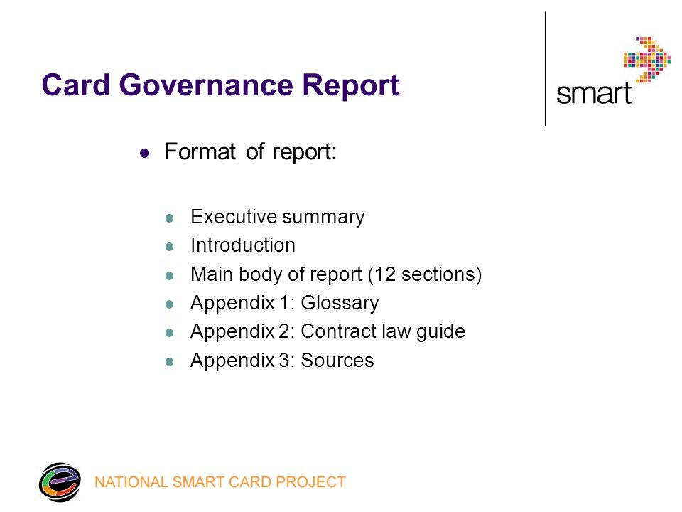 Format of report: Executive summary Introduction Main body of report (12 sections) Appendix 1: Glossary Appendix 2: Contract law guide Appendix 3: Sources Card Governance Report