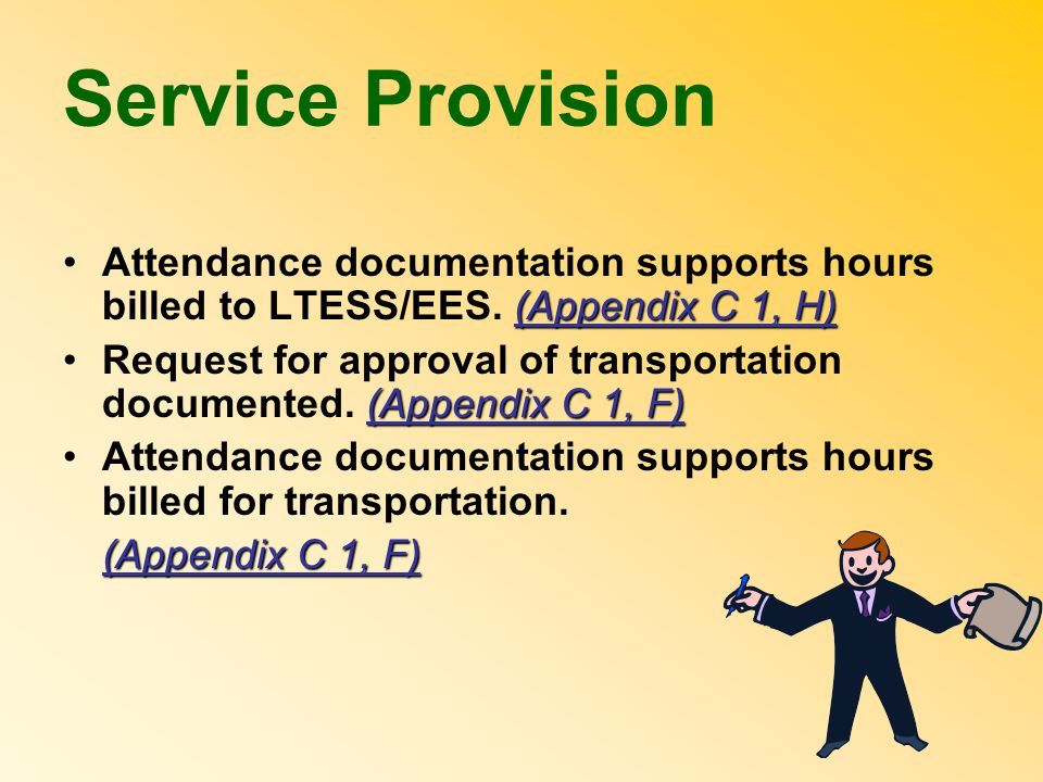 Service Provision (Appendix C 1, H)Attendance documentation supports hours billed to LTESS/EES. (Appendix C 1, H) (Appendix C 1, F)Request for approva