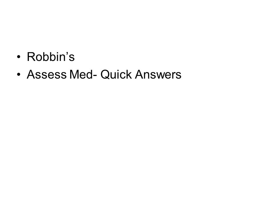 Robbin's Assess Med- Quick Answers