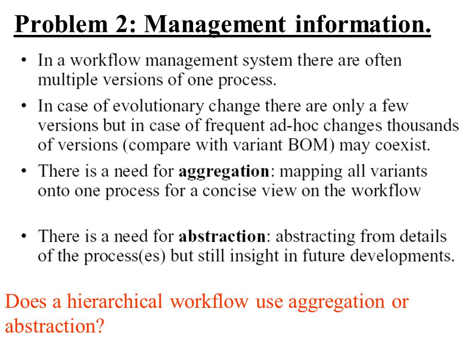 Problem 2: Management information. Does a hierarchical workflow use aggregation or abstraction