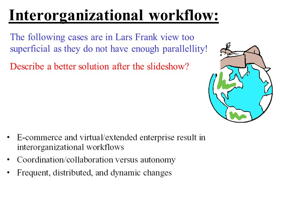 Interorganizational workflow: The following cases are in Lars Frank view too superficial as they do not have enough parallellity.