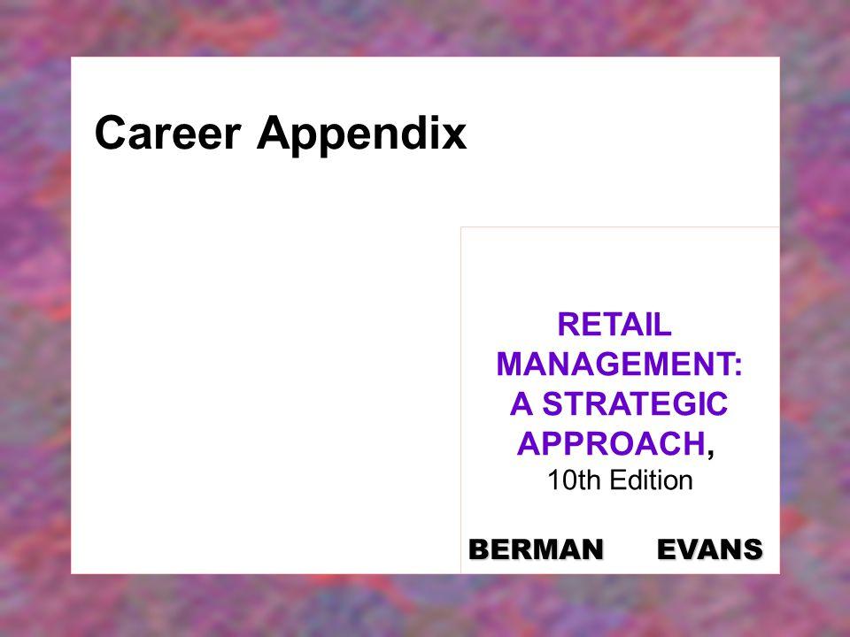 Career Appendix RETAIL MANAGEMENT: A STRATEGIC APPROACH, 10th Edition BERMAN EVANS