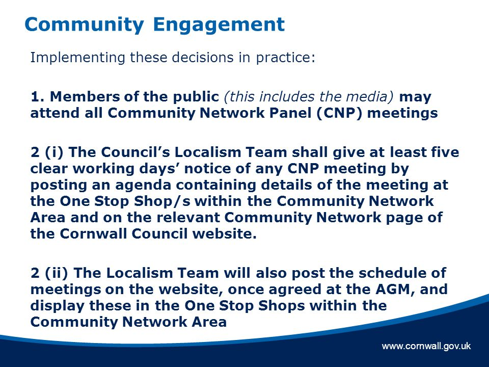 www.cornwall.gov.uk Community Engagement Implementing these decisions in practice: 1. Members of the public (this includes the media) may attend all C