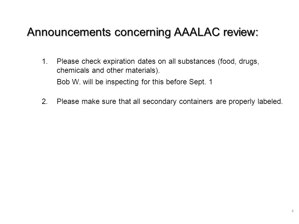 4 Announcements concerning AAALAC review: 1.Please check expiration dates on all substances (food, drugs, chemicals and other materials).
