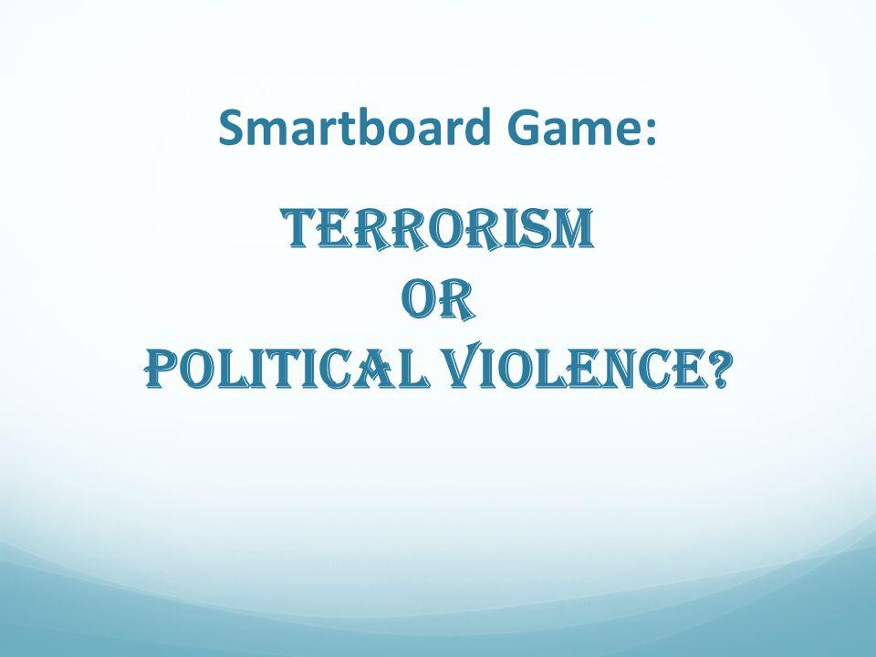 Smartboard Game: Terrorism OR Political Violence?