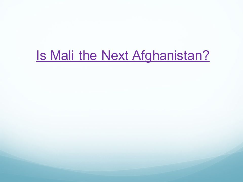 Is Mali the Next Afghanistan