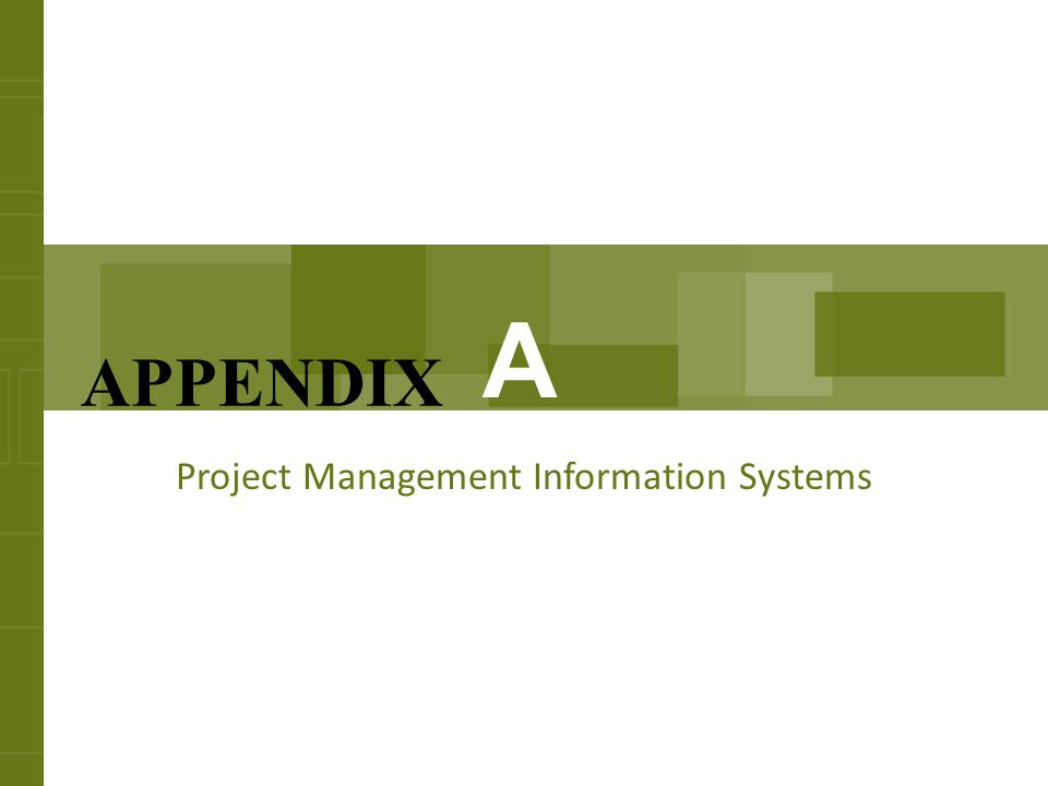 Appendix Concepts Discussions of: The common features available in most PMISs Criteria for selecting a PMIS Advantages of using a PMIS Concerns of using a PMIS How to find vendors offering PMISs