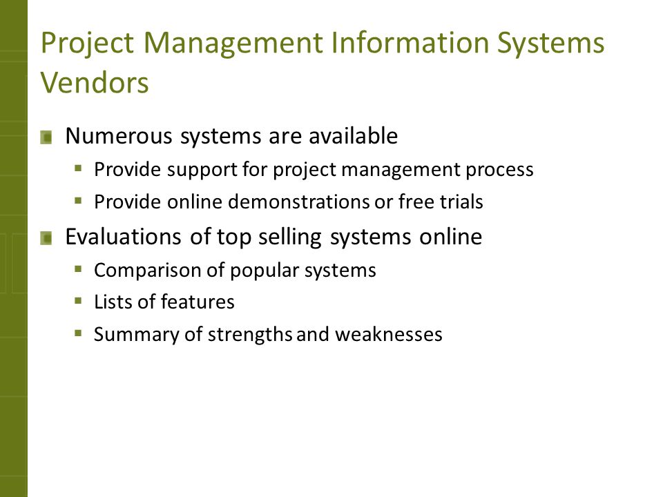 Summary Project management information systems include a number of features.