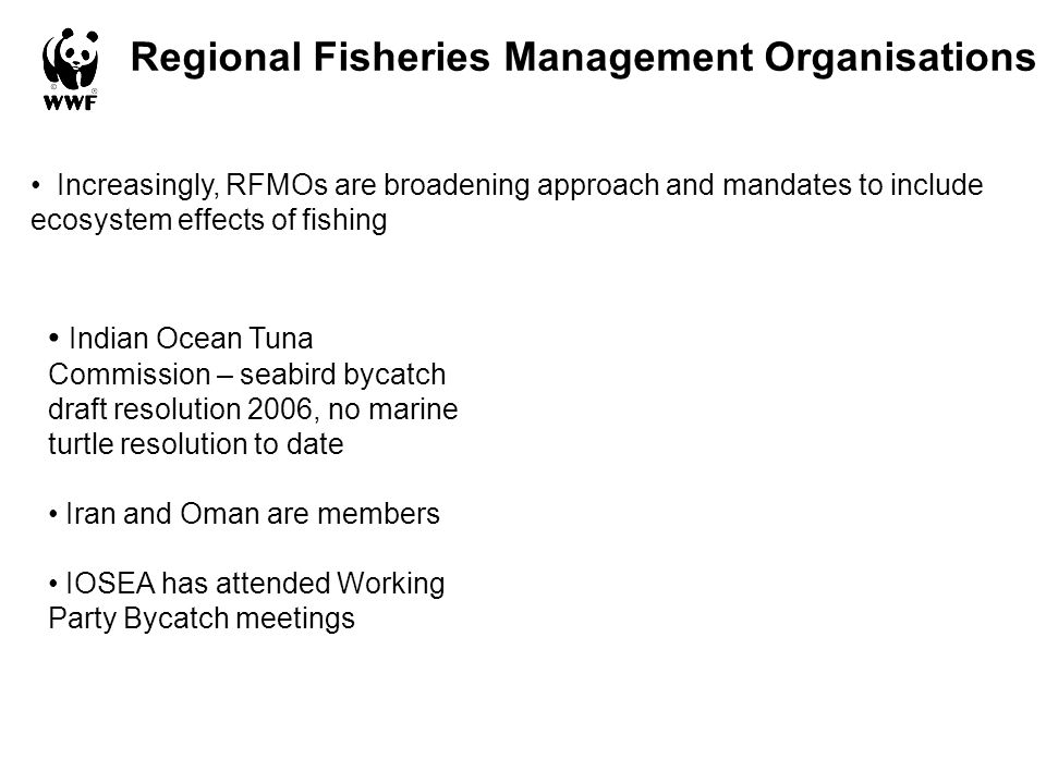 Regional Fisheries Management Organisations Increasingly, RFMOs are broadening approach and mandates to include ecosystem effects of fishing Indian Oc