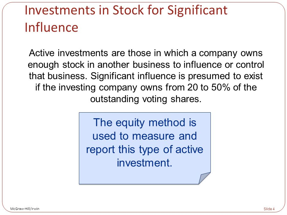 McGraw-Hill/Irwin Slide 4 Active investments are those in which a company owns enough stock in another business to influence or control that business.