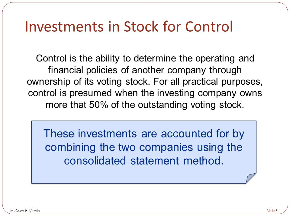 McGraw-Hill/Irwin Slide 5 Investments in Stock for Control Control is the ability to determine the operating and financial policies of another company