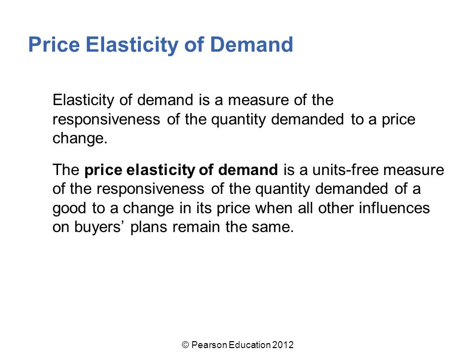 Elasticity of demand is a measure of the responsiveness of the quantity demanded to a price change.