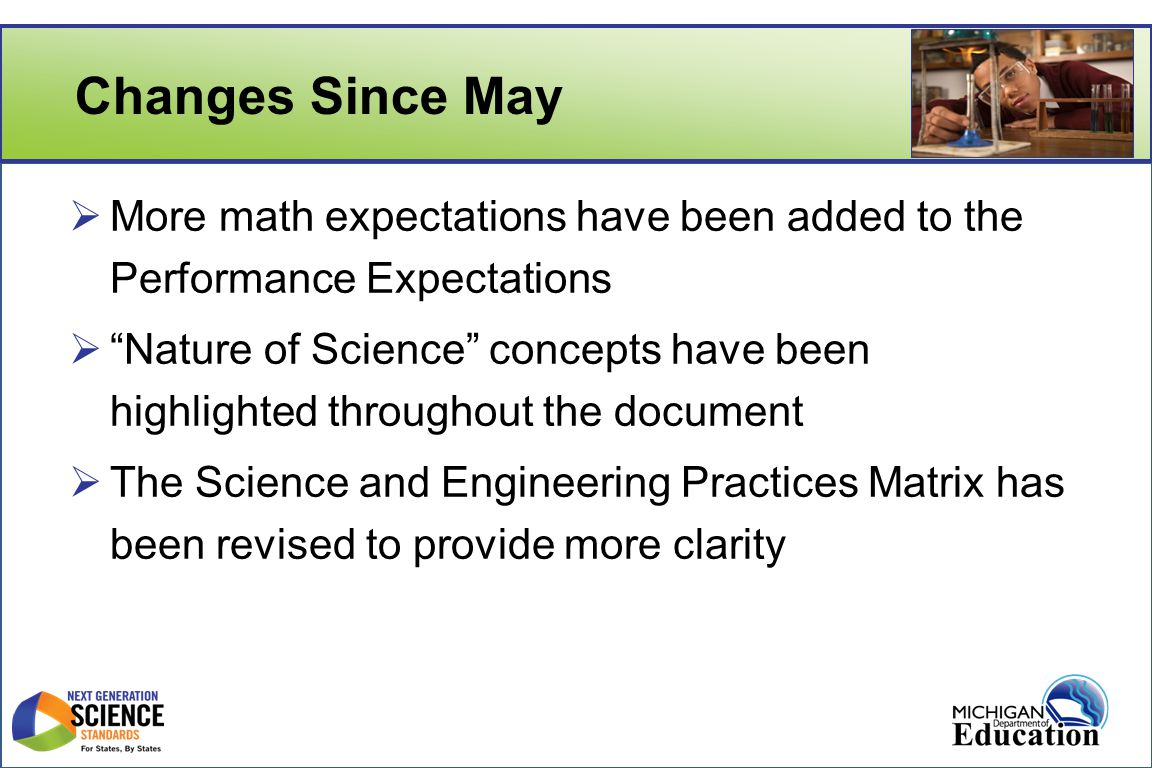 Changes Since May  More math expectations have been added to the Performance Expectations  Nature of Science concepts have been highlighted throughout the document  The Science and Engineering Practices Matrix has been revised to provide more clarity