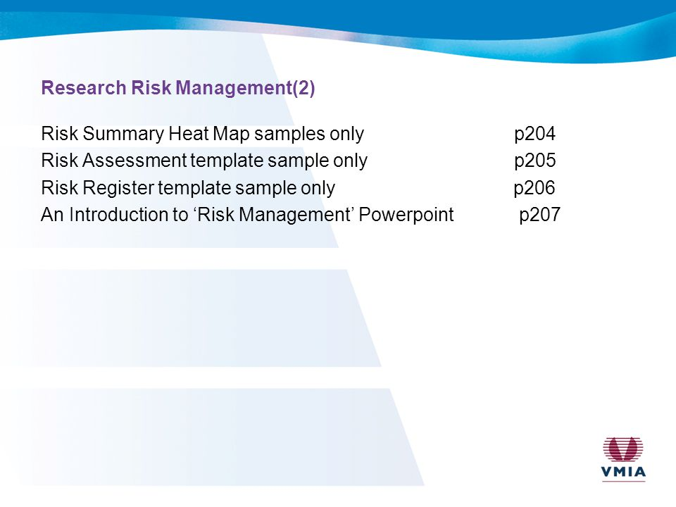 Research Risk Management(2) Risk Summary Heat Map samples onlyp204 Risk Assessment template sample onlyp205 Risk Register template sample only p206 An Introduction to 'Risk Management' Powerpoint p207