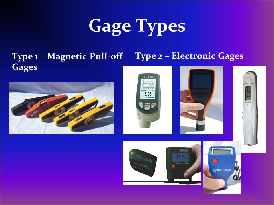 Gage Types Type 1 – Magnetic Pull-off Gages Type 2 – Electronic Gages