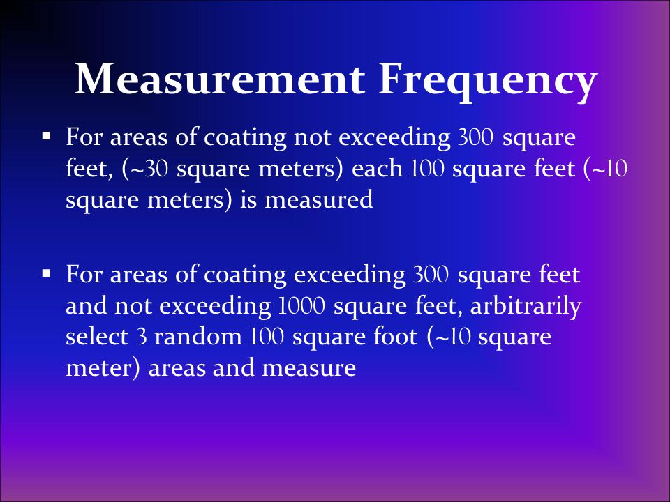  For areas of coating not exceeding 300 square feet, (~ 30 square meters) each 100 square feet (~ 10 square meters) is measured  For areas of coatin