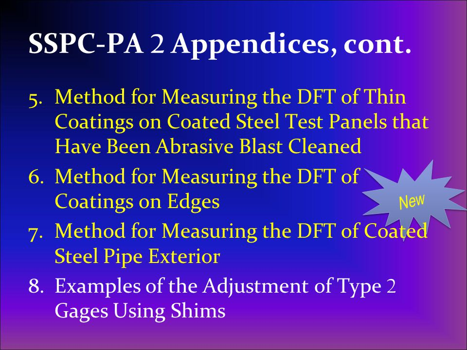 SSPC-PA 2 Appendices, cont. 5.Method for Measuring the DFT of Thin Coatings on Coated Steel Test Panels that Have Been Abrasive Blast Cleaned 6.Method