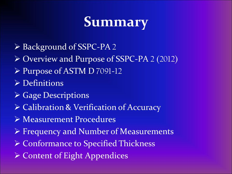 Summary  Background of SSPC-PA 2  Overview and Purpose of SSPC-PA 2 (2012)  Purpose of ASTM D 7091 - 12  Definitions  Gage Descriptions  Calibra