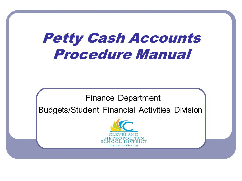 Petty Cash Accounts Procedure Manual Finance Department Budgets/Student Financial Activities Division