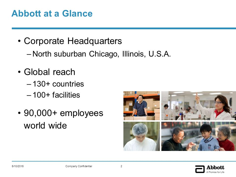 5/10/20152Company Confidential Abbott at a Glance Corporate Headquarters –North suburban Chicago, Illinois, U.S.A.