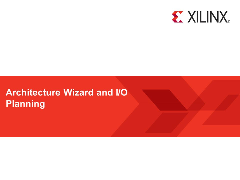 Architecture Wizard and the I/O Planner 2 © Copyright 2011 Xilinx Objectives After completing this module, you will be able to:  List at least two uses for the Architecture Wizard  Identify two features of the I/O Planner  Create quality pin assignments for Xilinx FPGAs