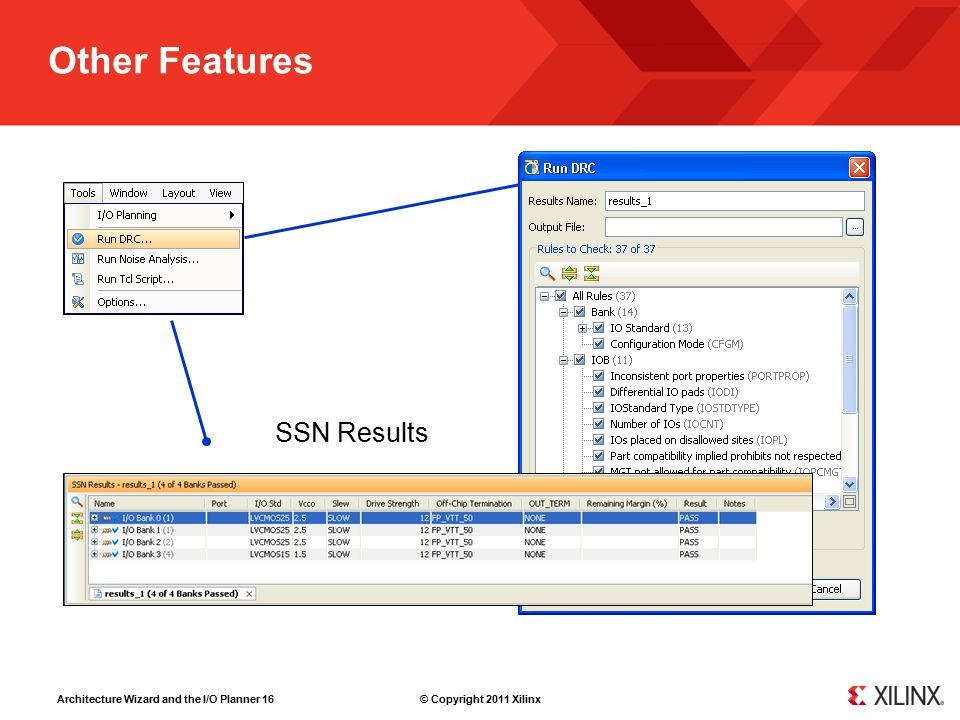 Architecture Wizard and the I/O Planner 16 © Copyright 2011 Xilinx Other Features SSN Results