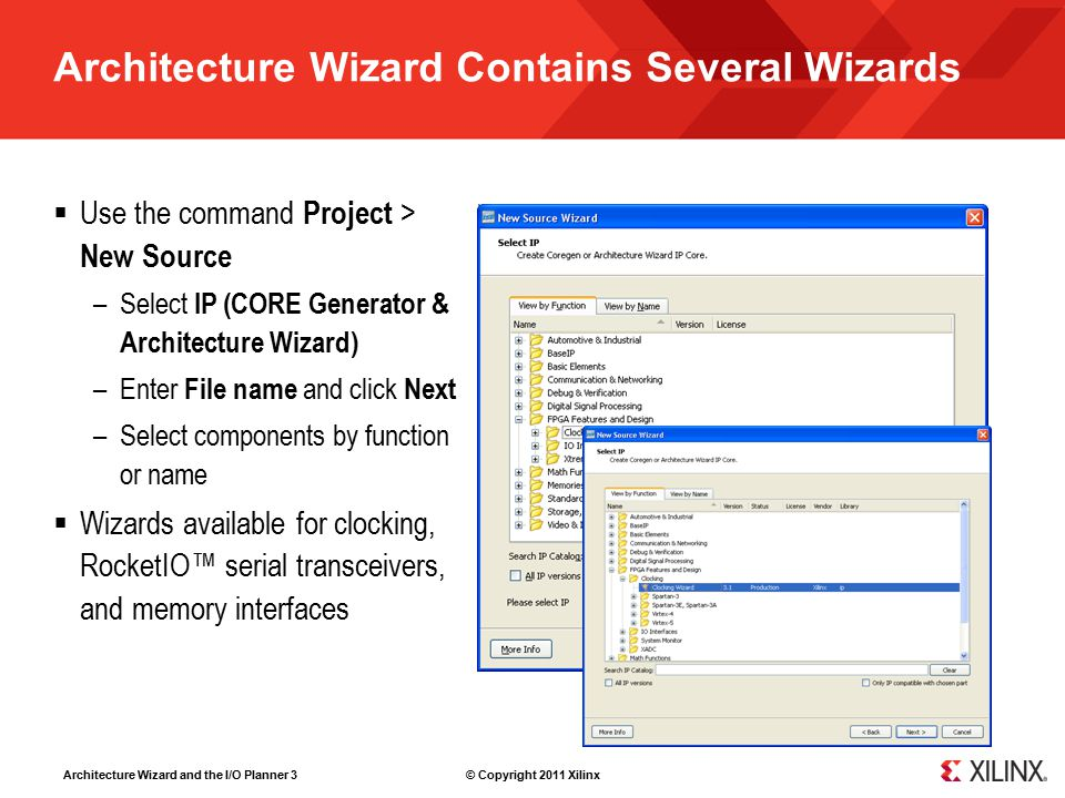 Architecture Wizard and the I/O Planner 24 © Copyright 2011 Xilinx Xilinx is disclosing this Document and Intellectual Propery (hereinafter the Design ) to you for use in the development of designs to operate on, or interface with Xilinx FPGAs.