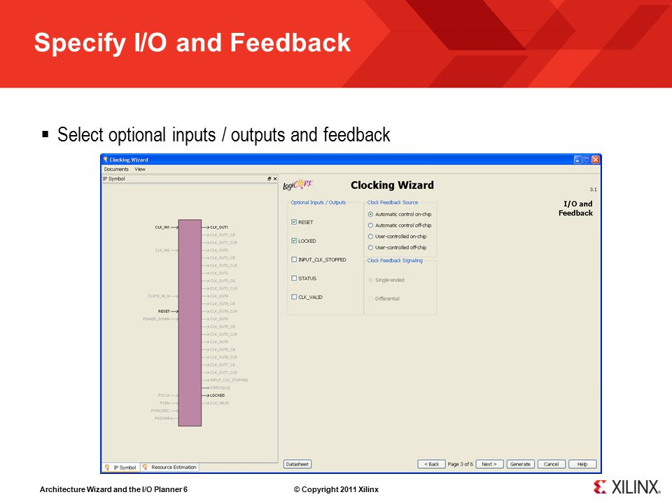 Architecture Wizard and the I/O Planner 6 © Copyright 2011 Xilinx Specify I/O and Feedback  Select optional inputs / outputs and feedback