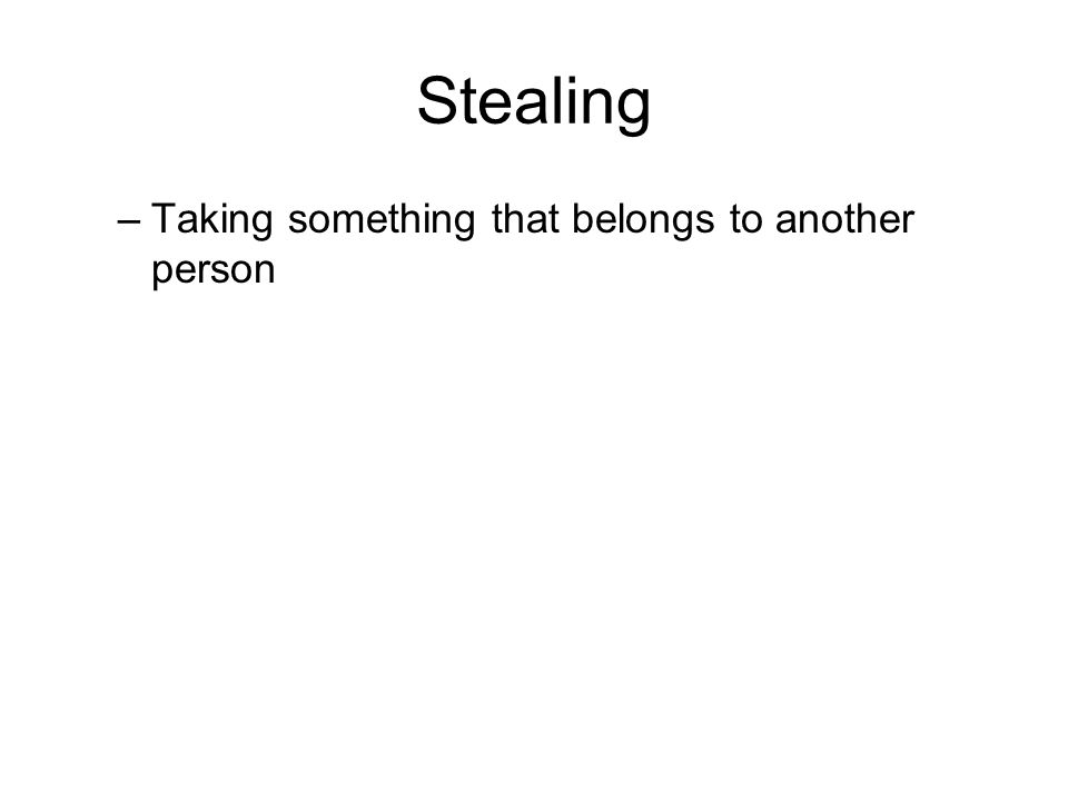 Stealing –Taking something that belongs to another person