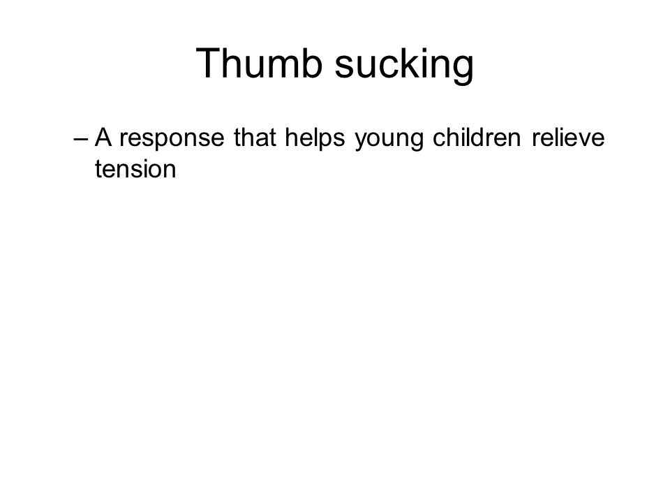 Thumb sucking –A response that helps young children relieve tension