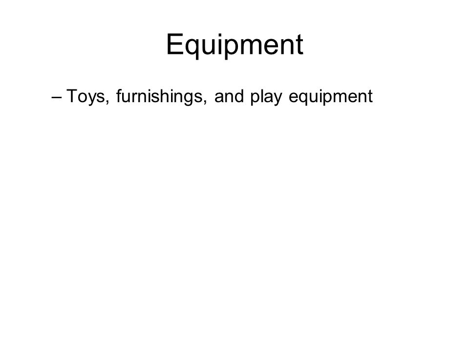 Equipment –Toys, furnishings, and play equipment