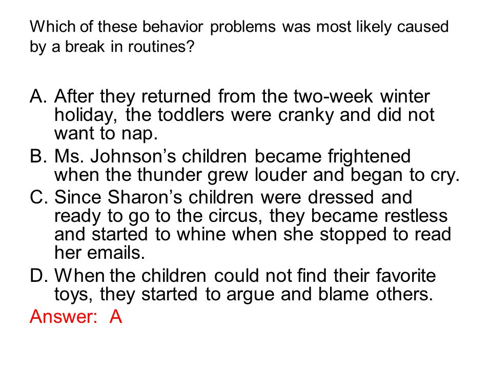 Which of these behavior problems was most likely caused by a break in routines.