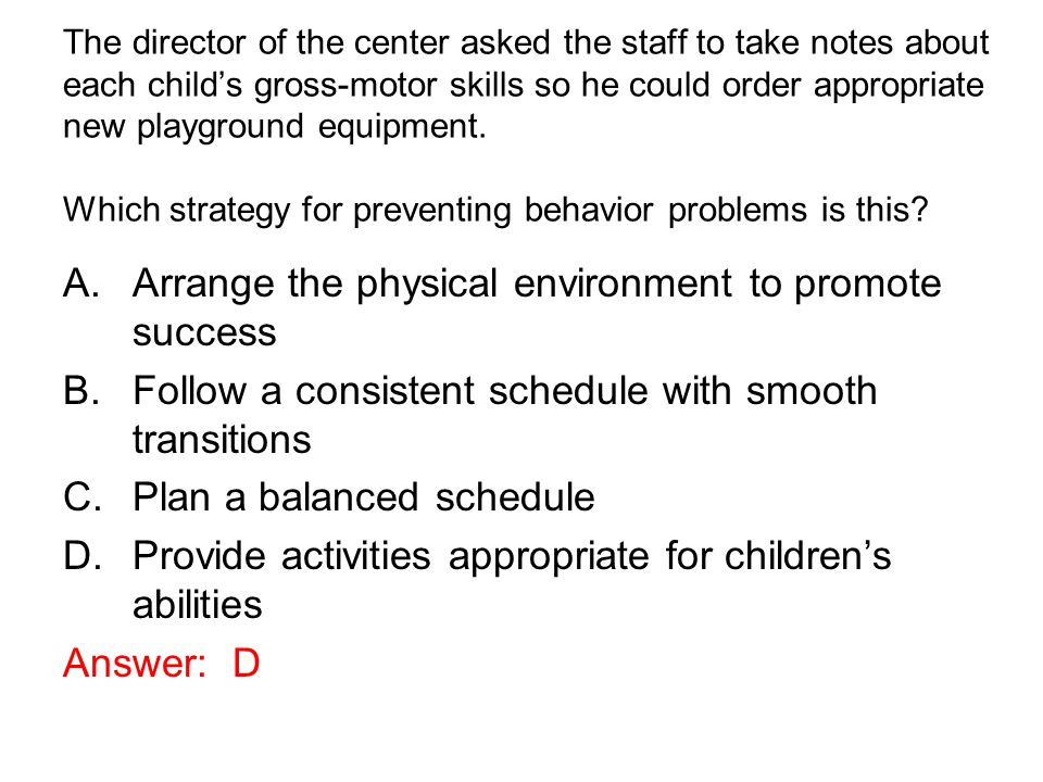 The director of the center asked the staff to take notes about each child's gross-motor skills so he could order appropriate new playground equipment.