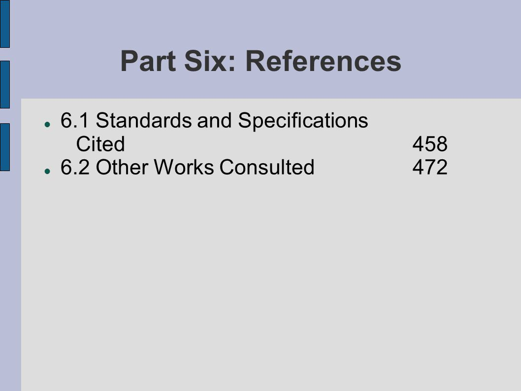 Part Six: References 6.1 Standards and Specifications Cited 458 6.2 Other Works Consulted472