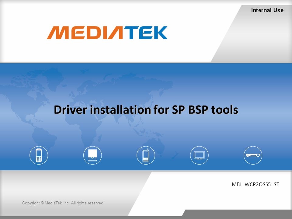 Copyright © MediaTek Inc. All rights reserved. Driver installation for SP BSP tools MBJ_WCP2OSS5_ST