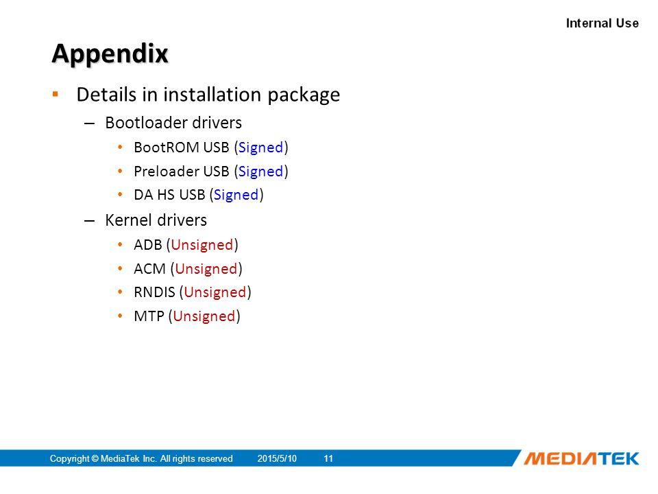 2015/5/10Copyright © MediaTek Inc. All rights reserved11 Appendix ▪ Details in installation package – Bootloader drivers BootROM USB (Signed) Preloade