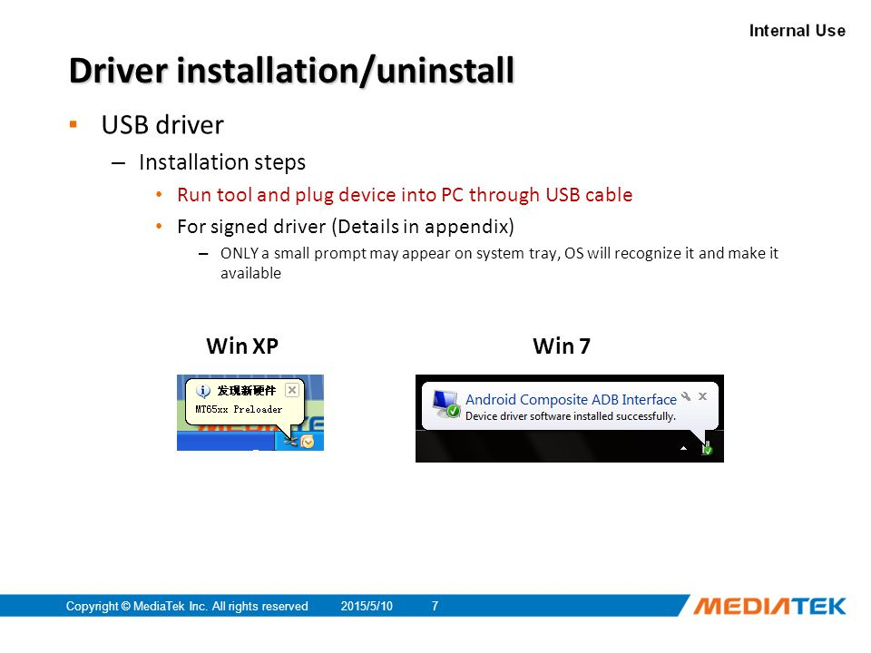 2015/5/10Copyright © MediaTek Inc. All rights reserved7 Driver installation/uninstall ▪ USB driver – Installation steps Run tool and plug device into