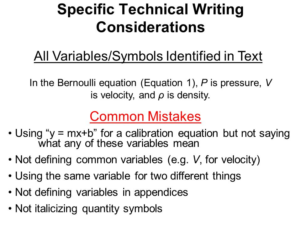 Specific Technical Writing Considerations All Variables/Symbols Identified in Text Using y = mx+b for a calibration equation but not saying what any of these variables mean Not defining common variables (e.g.