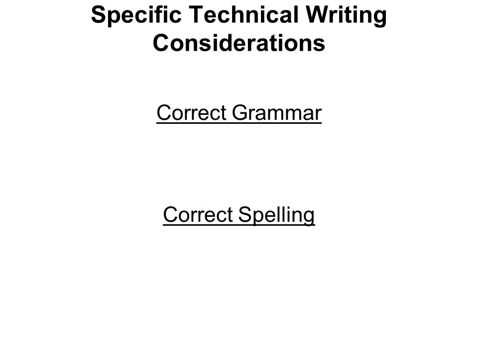 Specific Technical Writing Considerations Correct Grammar Correct Spelling