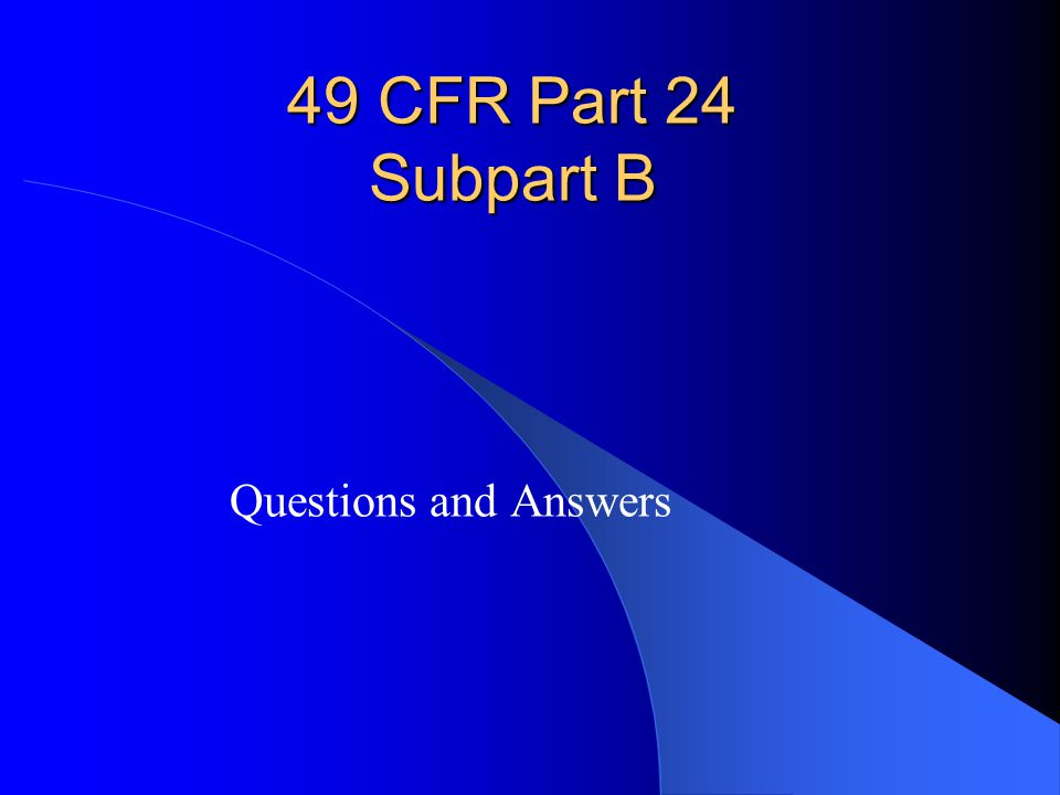 49 CFR Part 24 Subpart B Questions and Answers