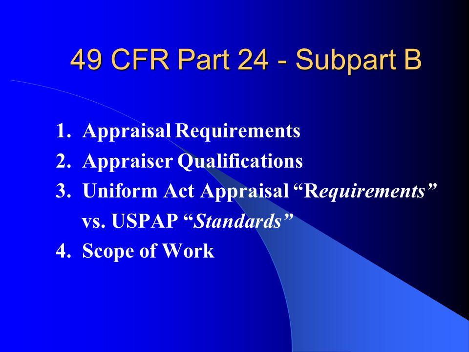 49 CFR Part 24 - Subpart B 1. Appraisal Requirements 2.