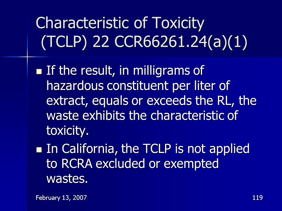 February 13, 2007119 Characteristic of Toxicity (TCLP) 22 CCR66261.24(a)(1) If the result, in milligrams of hazardous constituent per liter of extract