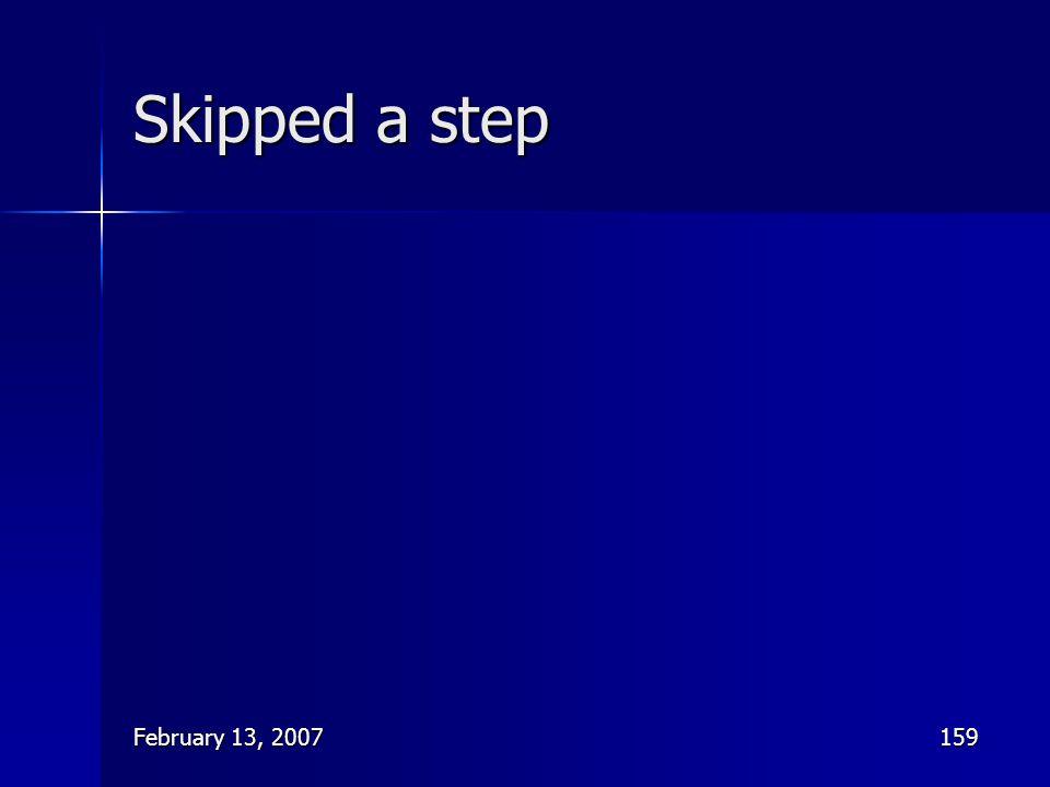February 13, 2007159 Skipped a step