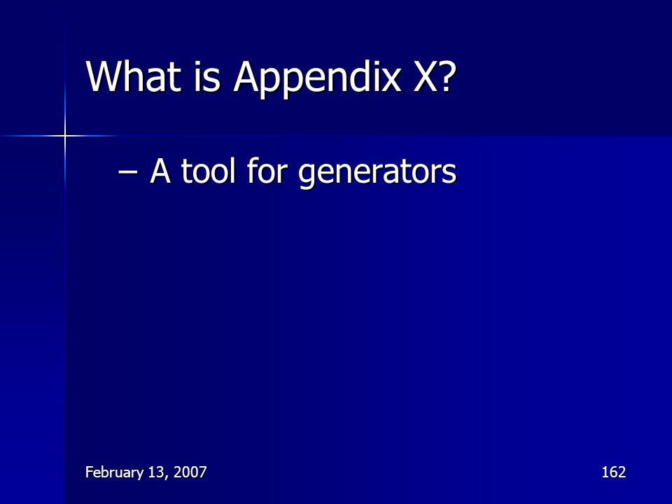 February 13, 2007162 What is Appendix X? – A tool for generators