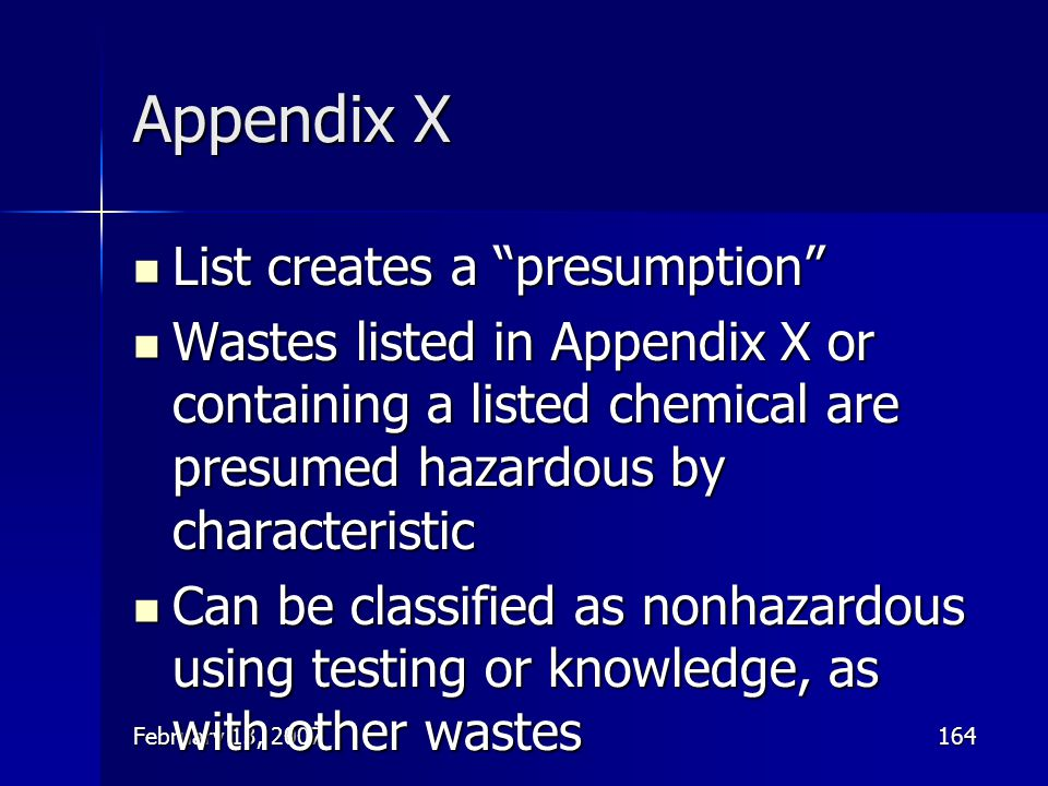 """February 13, 2007164 Appendix X List creates a """"presumption"""" List creates a """"presumption"""" Wastes listed in Appendix X or containing a listed chemical"""