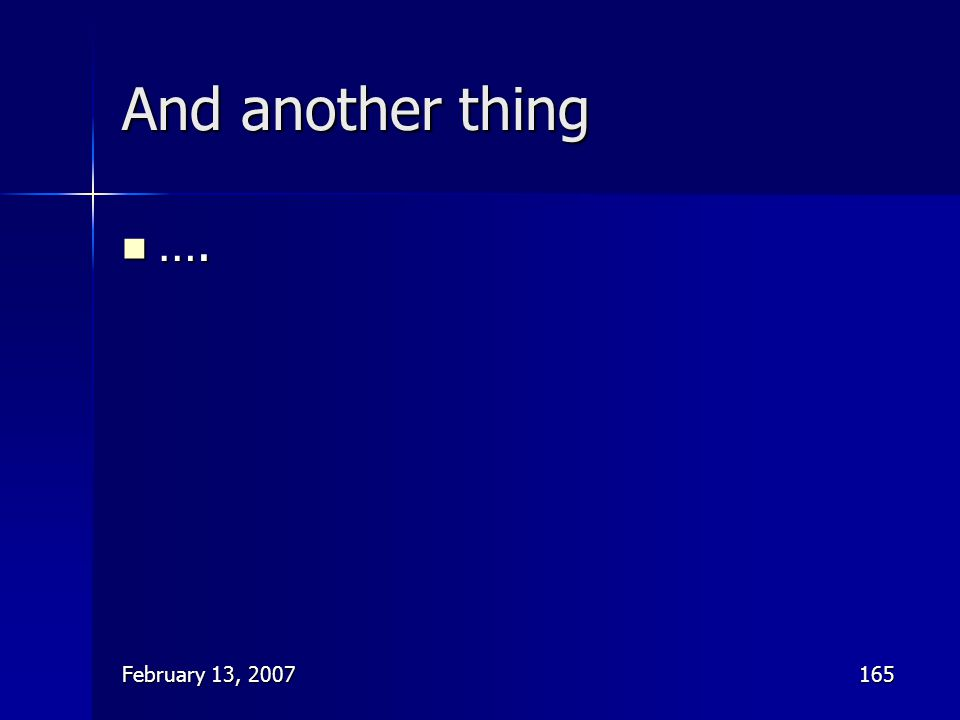 February 13, 2007165 And another thing …. ….