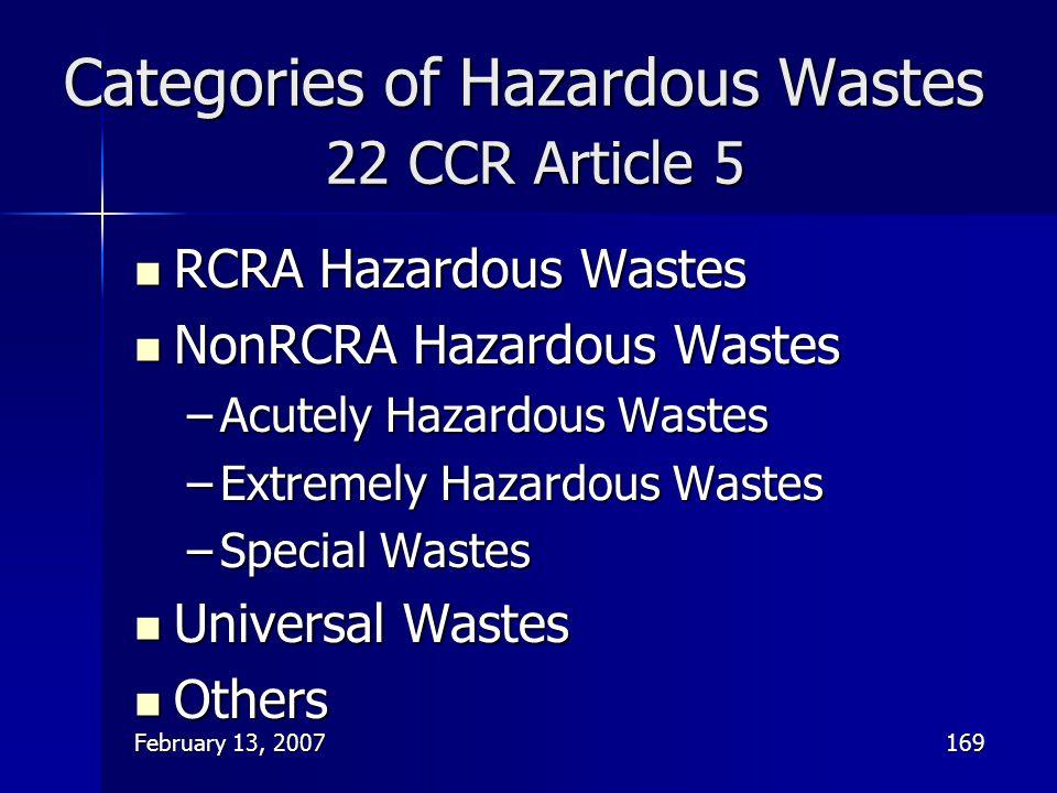 February 13, 2007169 Categories of Hazardous Wastes 22 CCR Article 5 RCRA Hazardous Wastes RCRA Hazardous Wastes NonRCRA Hazardous Wastes NonRCRA Haza