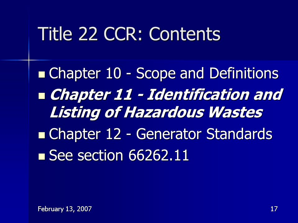 February 13, 200717 Title 22 CCR: Contents Chapter 10 - Scope and Definitions Chapter 10 - Scope and Definitions Chapter 11 - Identification and Listi