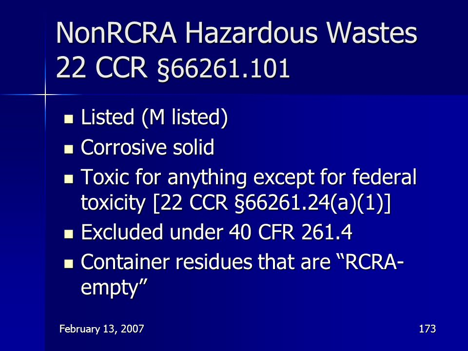 February 13, 2007173 NonRCRA Hazardous Wastes 22 CCR §66261.101 Listed (M listed) Listed (M listed) Corrosive solid Corrosive solid Toxic for anything