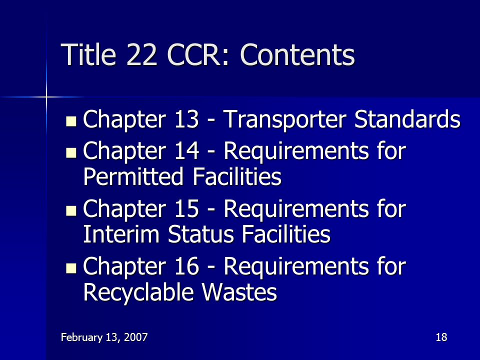 February 13, 200718 Title 22 CCR: Contents Chapter 13 - Transporter Standards Chapter 13 - Transporter Standards Chapter 14 - Requirements for Permitt